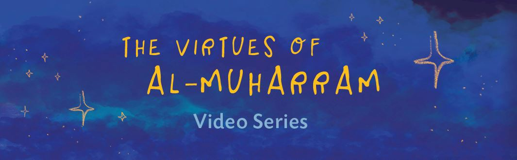 Video Series: Muharram, The Sacred Month of Allah