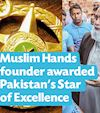 Press Release: Muslim Hands founder awarded Pakistan's Star of Excellence